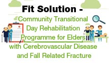 Fit Solution - Community Transitional Day Rehabilitation Programme for Elders with Cerebrovascular Disease (CVA / stroke) and Fall Related Fracture
